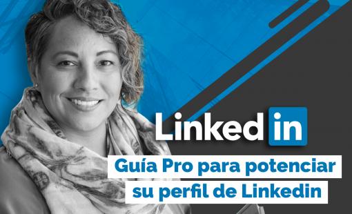 Guía pro para potenciar su perfil en LinkedIn