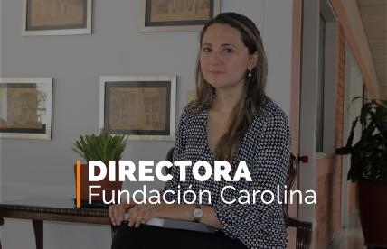 Directora Fundación Carolina