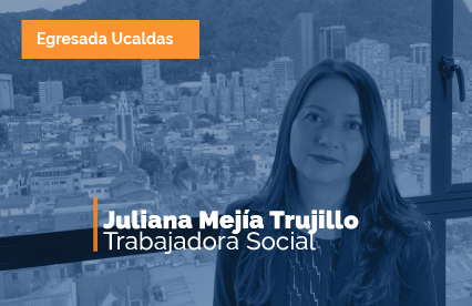 Egresada Destacada Juliana Mejía Trujillo